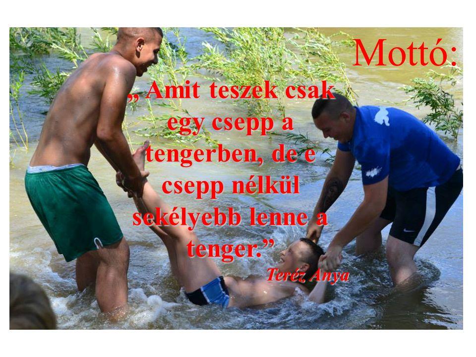 """Mottó: """" Amit teszek csak egy csepp a tengerben, de e csepp nélkül sekélyebb lenne a tenger. Teréz Anya"""