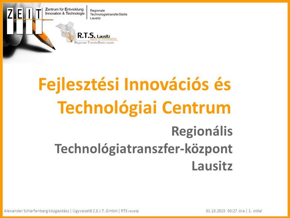 Fejlesztési Innovációs és Technológiai Centrum Regionális Technológiatranszfer-központ Lausitz Alexander Scharfenberg közgazdász | Ügyvezet ő Z.E.I.T.