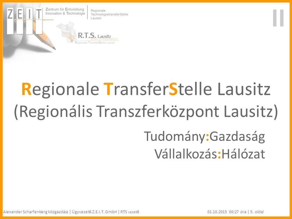Regionale TransferStelle Lausitz (Regionális Transzferközpont Lausitz) Tudomány:Gazdaság Vállalkozás:Hálózat II Alexander Scharfenberg közgazdász | Ügyvezet ő Z.E.I.T.