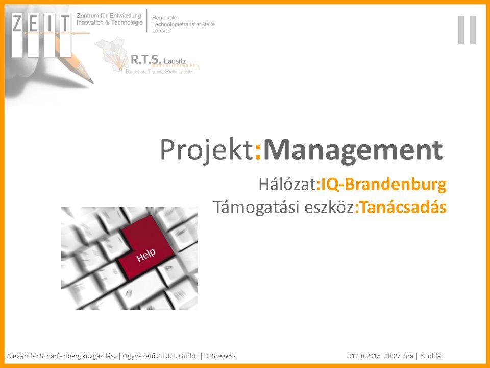 Projekt:Management Hálózat:IQ-Brandenburg Támogatási eszköz:Tanácsadás II Alexander Scharfenberg közgazdász | Ügyvezet ő Z.E.I.T.