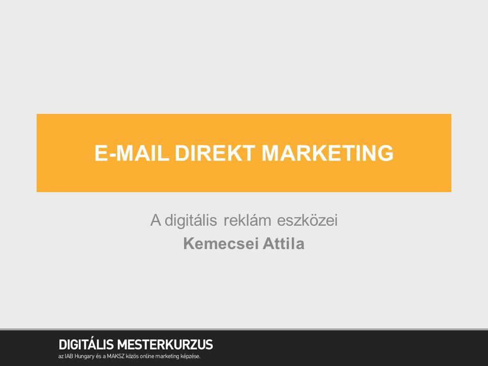 E-MAIL DIREKT MARKETING A digitális reklám eszközei Kemecsei Attila