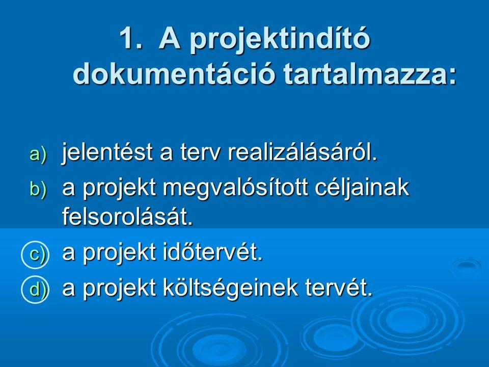 1.A projektindító dokumentáció tartalmazza: a) jelentést a terv realizálásáról.