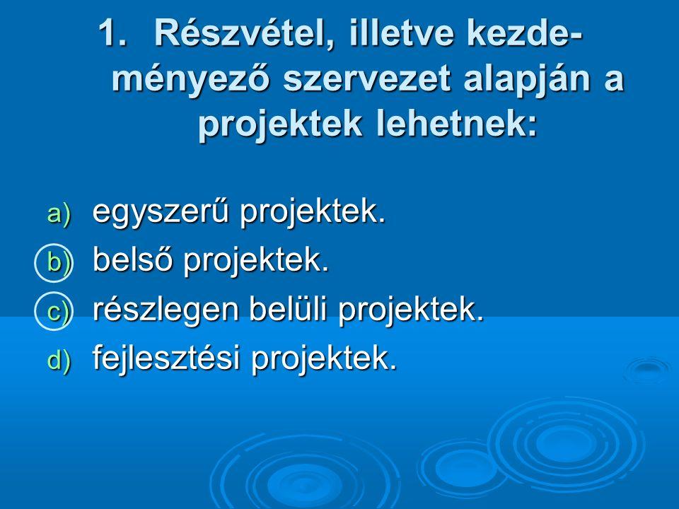 1.Részvétel, illetve kezde- ményező szervezet alapján a projektek lehetnek: a) egyszerű projektek.