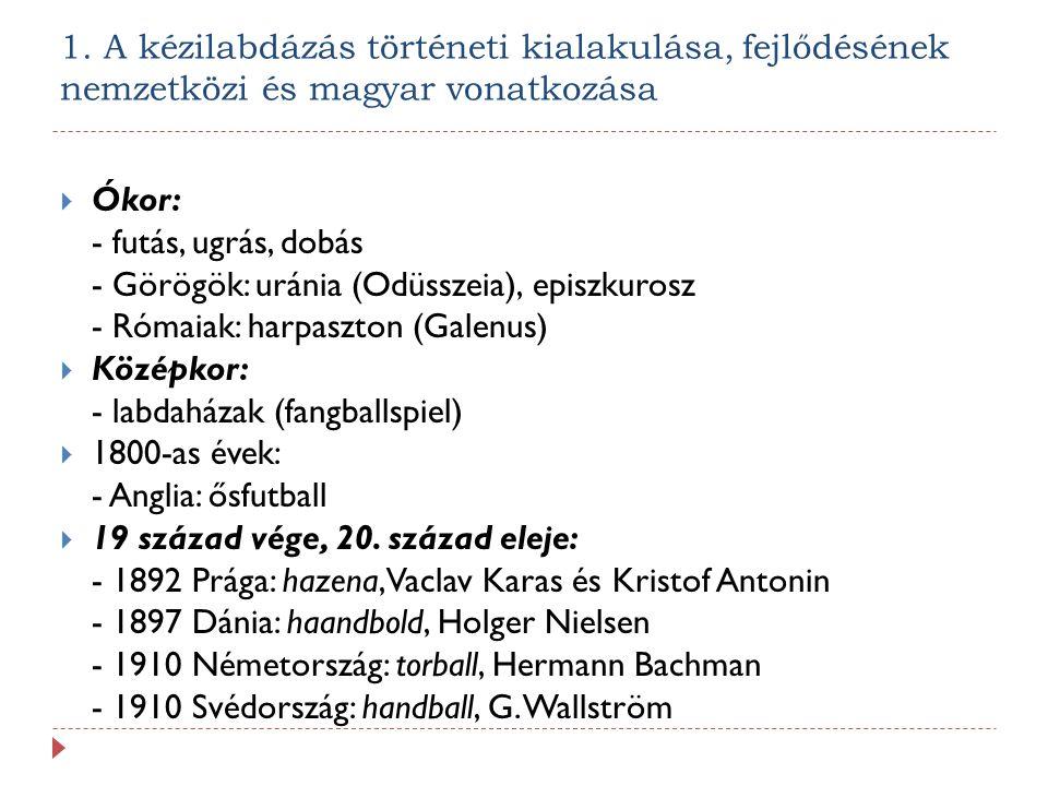 1. A kézilabdázás történeti kialakulása, fejlődésének nemzetközi és magyar vonatkozása  Ókor: - futás, ugrás, dobás - Görögök: uránia (Odüsszeia), ep