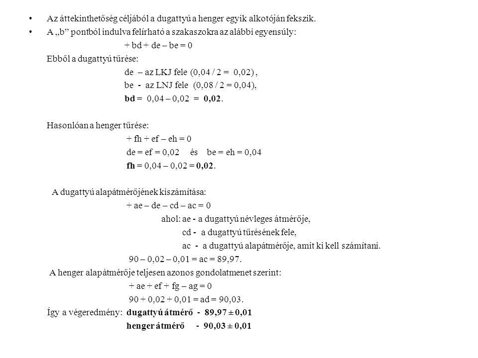 """Az áttekinthetőség céljából a dugattyú a henger egyik alkotóján fekszik. A """"b"""" pontból indulva felírható a szakaszokra az alábbi egyensúly: + bd + de"""