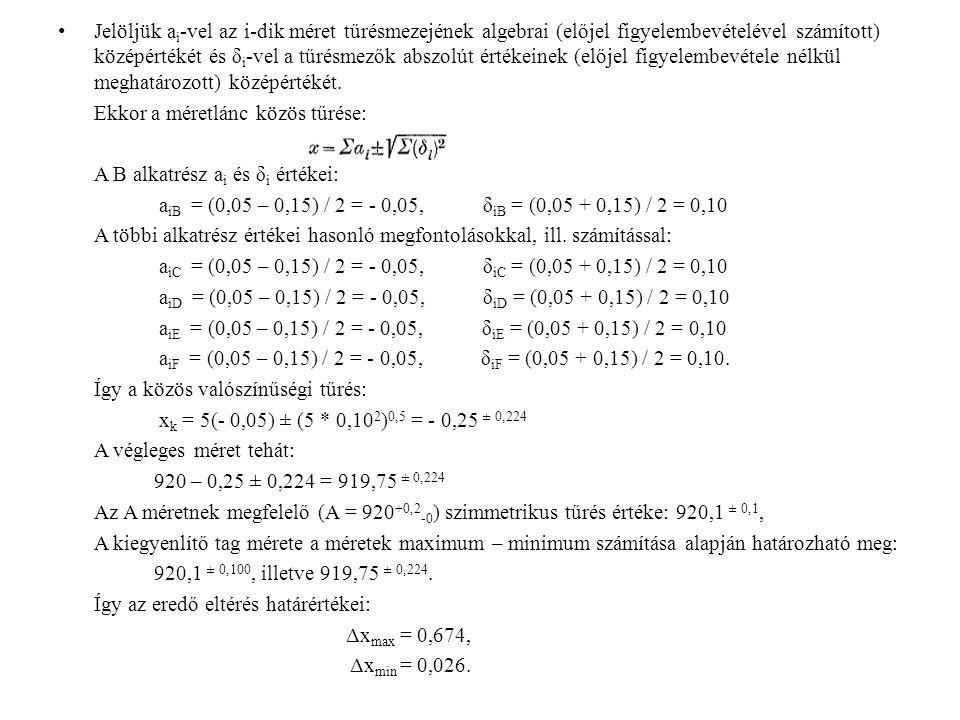 Jelöljük a i -vel az i-dik méret tűrésmezejének algebrai (előjel figyelembevételével számított) középértékét és δ i -vel a tűrésmezők abszolút értékei