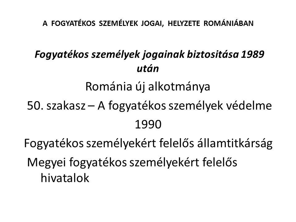 A FOGYATÉKOS SZEMÉLYEK JOGAI, HELYZETE ROMÁNIÁBAN Fogyatékos személyek jogainak biztositása 1989 után Románia új alkotmánya 50. szakasz – A fogyatékos