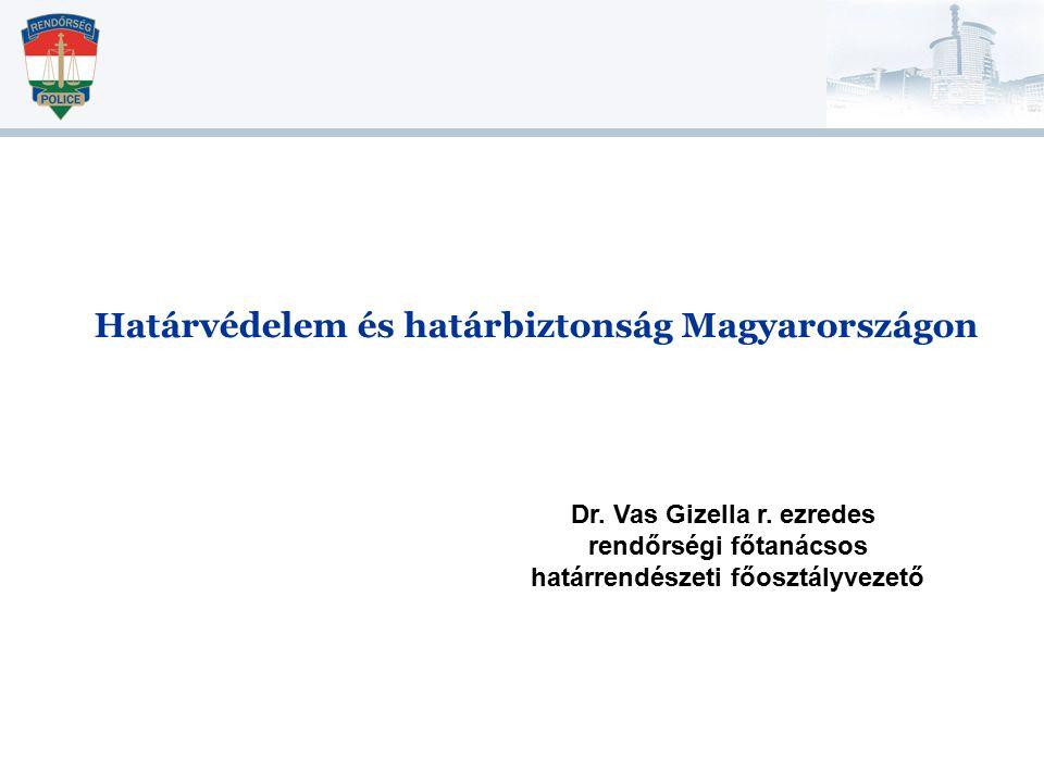 Határvédelem és határbiztonság Magyarországon Dr. Vas Gizella r. ezredes rendőrségi főtanácsos határrendészeti főosztályvezető