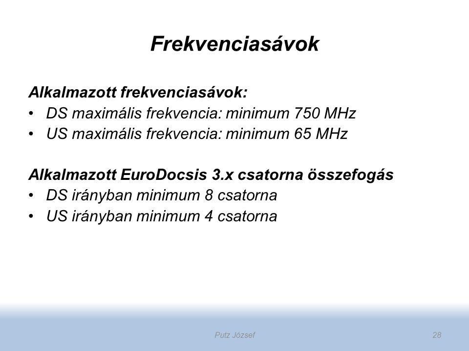 Frekvenciasávok Alkalmazott frekvenciasávok: DS maximális frekvencia: minimum 750 MHz US maximális frekvencia: minimum 65 MHz Alkalmazott EuroDocsis 3