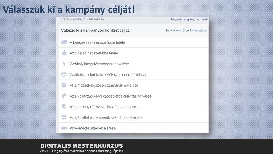 Válasszuk ki a kampány célját! DIGITÁLIS MESTERKURZUS Az IAB Hungary és a Maksz közös online marketing képzése.
