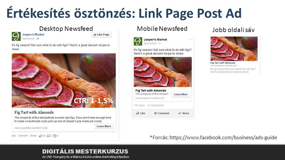 DIGITÁLIS MESTERKURZUS Az IAB Hungary és a Maksz közös online marketing képzése. Értékesítés ösztönzés: Link Page Post Ad *Forrás: https://www.faceboo