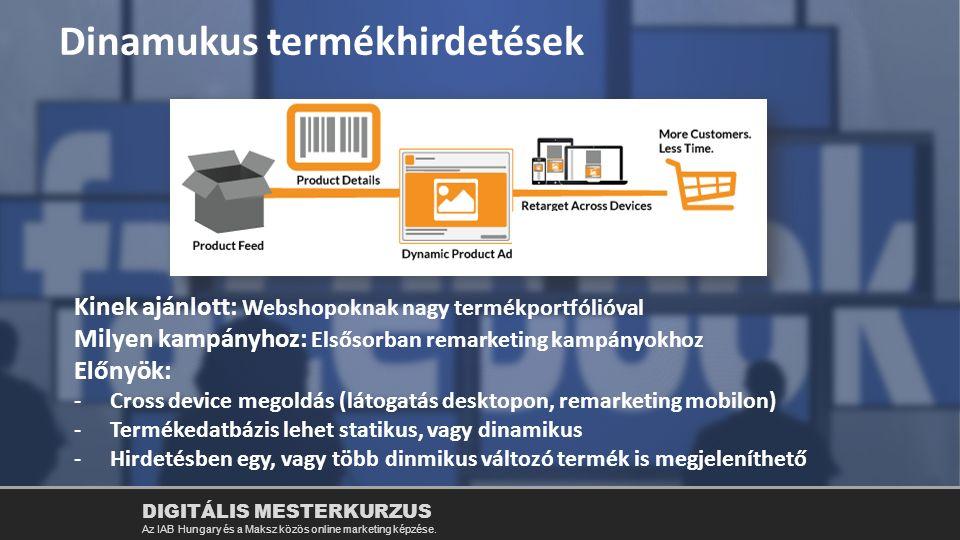 Dinamukus termékhirdetések Kinek ajánlott: Webshopoknak nagy termékportfólióval Milyen kampányhoz: Elsősorban remarketing kampányokhoz Előnyök: -Cross