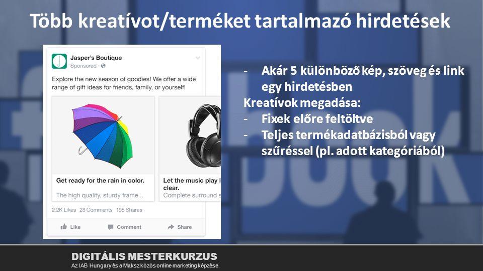 Több kreatívot/terméket tartalmazó hirdetések -Akár 5 különböző kép, szöveg és link egy hirdetésben Kreatívok megadása: -Fixek előre feltöltve -Teljes
