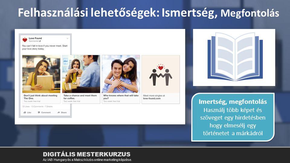 Imertség, megfontolás Használj több képet és szöveget egy hirdetésben hogy elmesélj egy történetet a márkádról Imertség, megfontolás Használj több kép