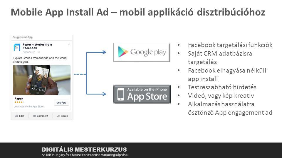 Facebook targetálási funkciók Saját CRM adatbázisra targetálás Facebook elhagyása nélküli app install Testreszabható hirdetés Videó, vagy kép kreatív