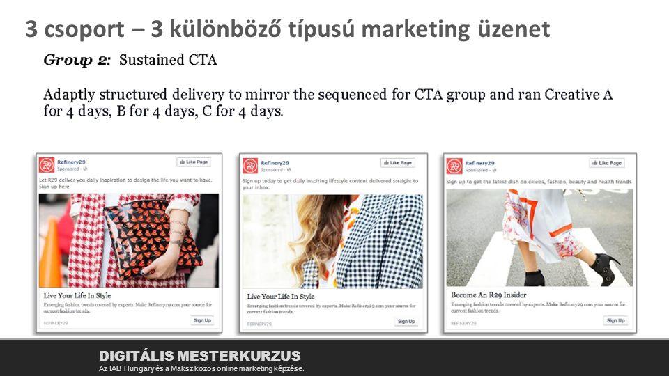 DIGITÁLIS MESTERKURZUS Az IAB Hungary és a Maksz közös online marketing képzése. 3 csoport – 3 különböző típusú marketing üzenet