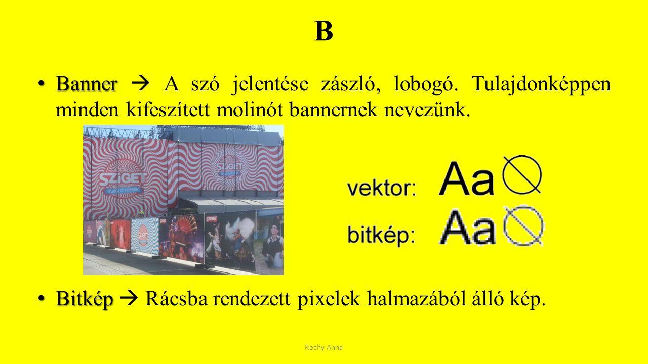 B Banner Banner  A szó jelentése zászló, lobogó. Tulajdonképpen minden kifeszített molinót bannernek nevezünk. Bitkép Bitkép  Rácsba rendezett pixel
