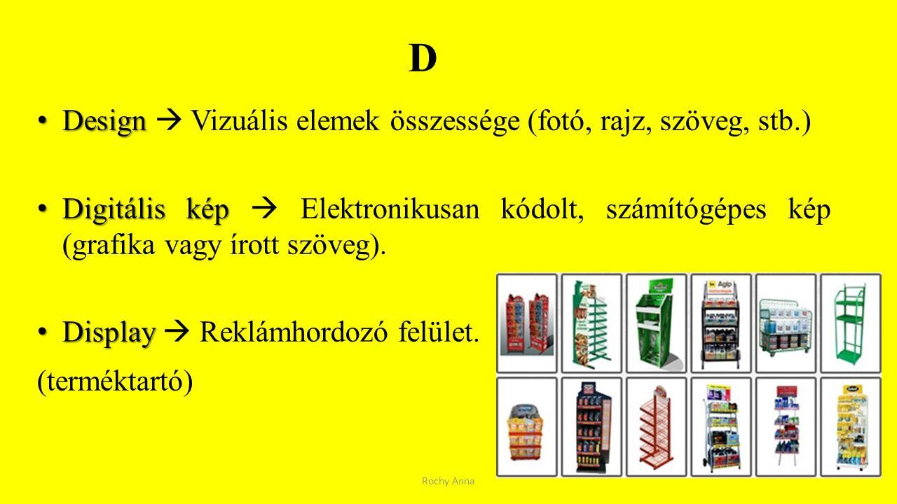 D Design Design  Vizuális elemek összessége (fotó, rajz, szöveg, stb.) Digitális kép Digitális kép  Elektronikusan kódolt, számítógépes kép (grafika