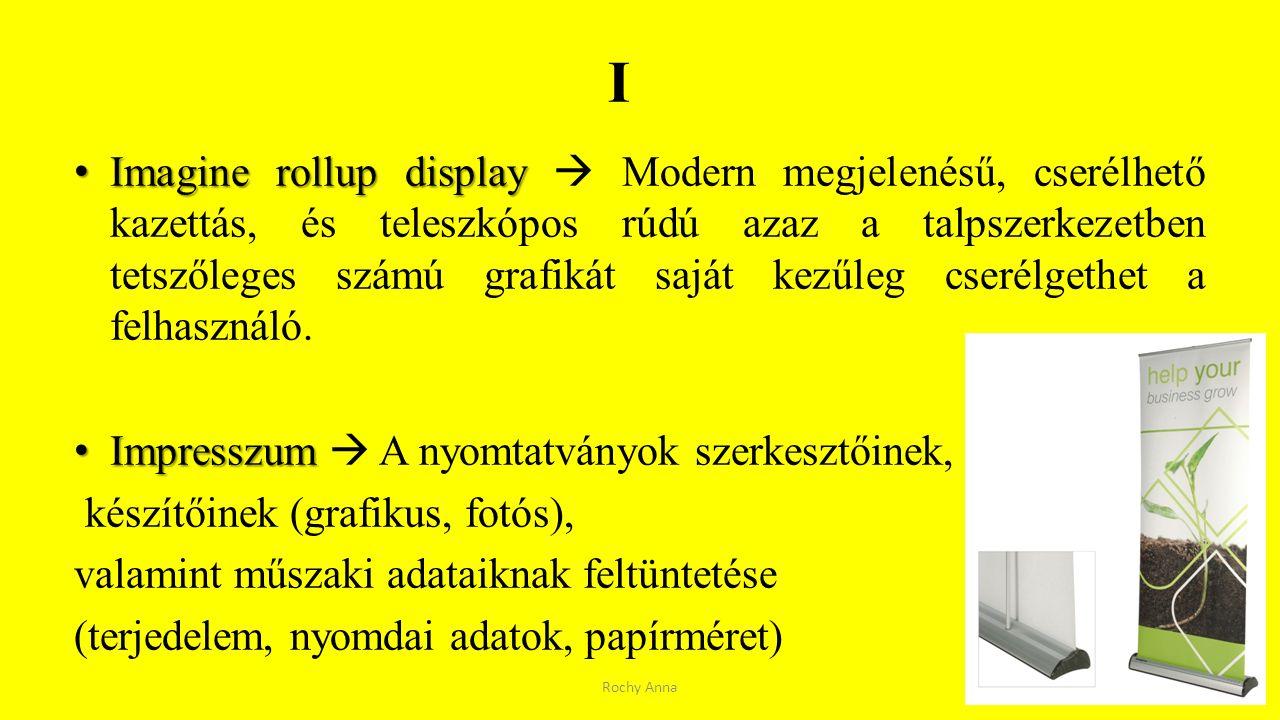 I Imagine rollup display Imagine rollup display  Modern megjelenésű, cserélhető kazettás, és teleszkópos rúdú azaz a talpszerkezetben tetszőleges szá
