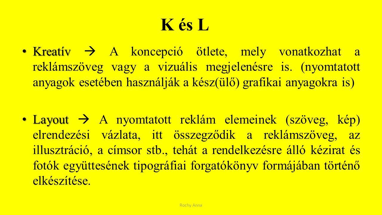 K és L Kreatív Kreatív  A koncepció ötlete, mely vonatkozhat a reklámszöveg vagy a vizuális megjelenésre is. (nyomtatott anyagok esetében használják