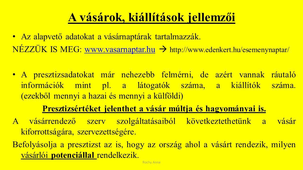 A vásárok, kiállítások jellemzői Az alapvető adatokat a vásárnaptárak tartalmazzák. NÉZZÜK IS MEG: www.vasarnaptar.hu  http://www.edenkert.hu/esemeny
