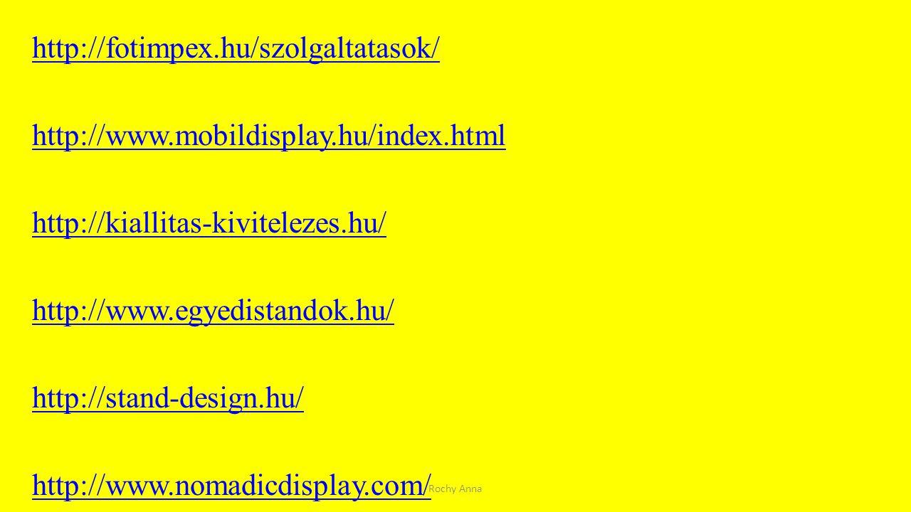http://fotimpex.hu/szolgaltatasok/ http://www.mobildisplay.hu/index.html http://kiallitas-kivitelezes.hu/ http://www.egyedistandok.hu/ http://stand-de