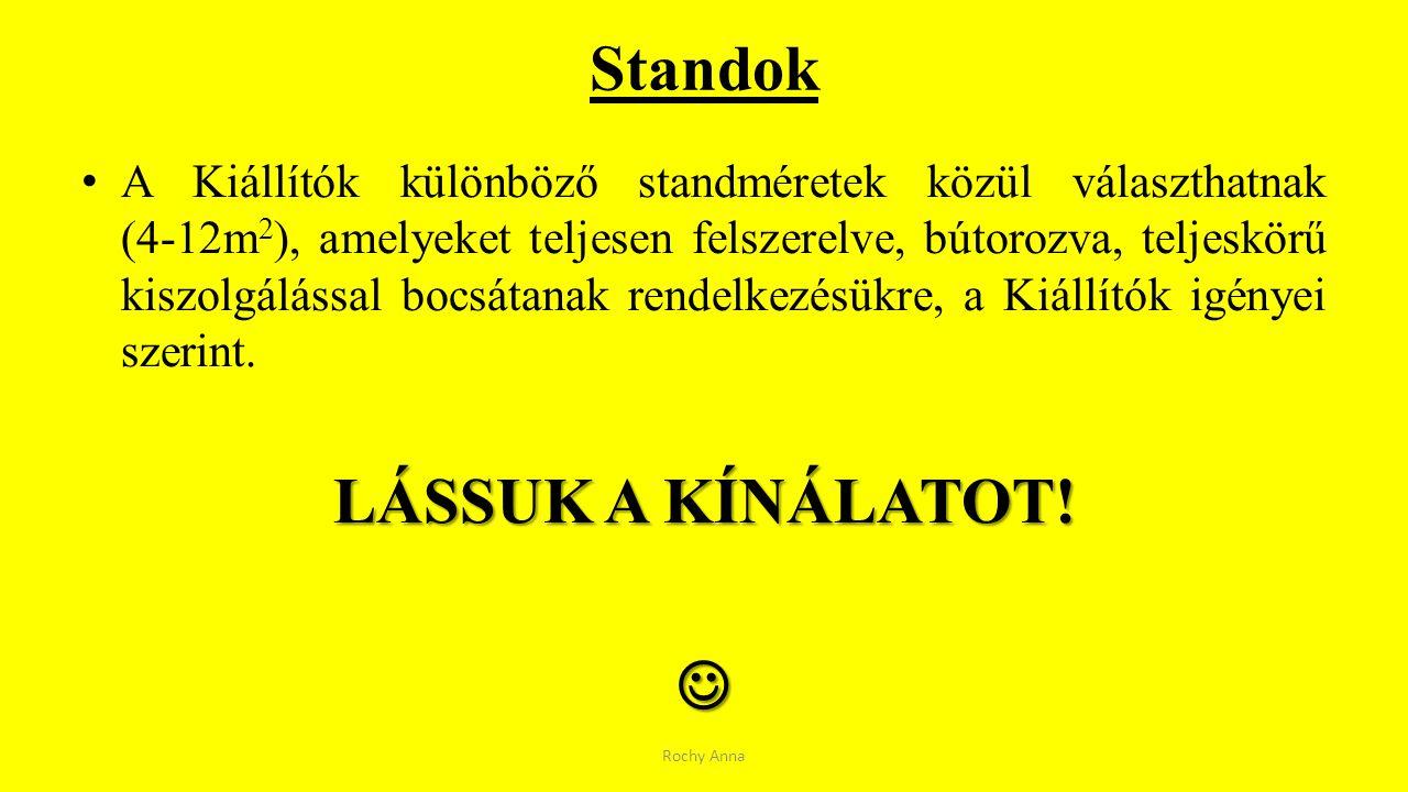 Standok A Kiállítók különböző standméretek közül választhatnak (4-12m 2 ), amelyeket teljesen felszerelve, bútorozva, teljeskörű kiszolgálással bocsát
