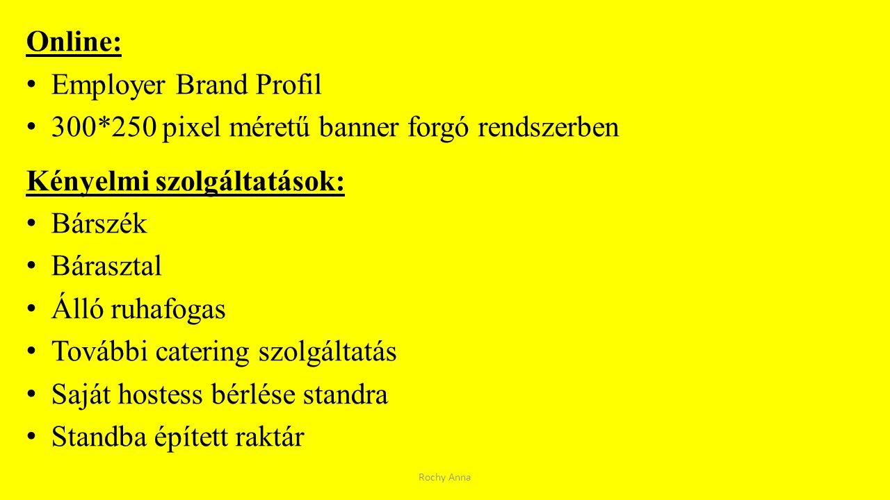 Online: Employer Brand Profil 300*250 pixel méretű banner forgó rendszerben Kényelmi szolgáltatások: Bárszék Bárasztal Álló ruhafogas További catering