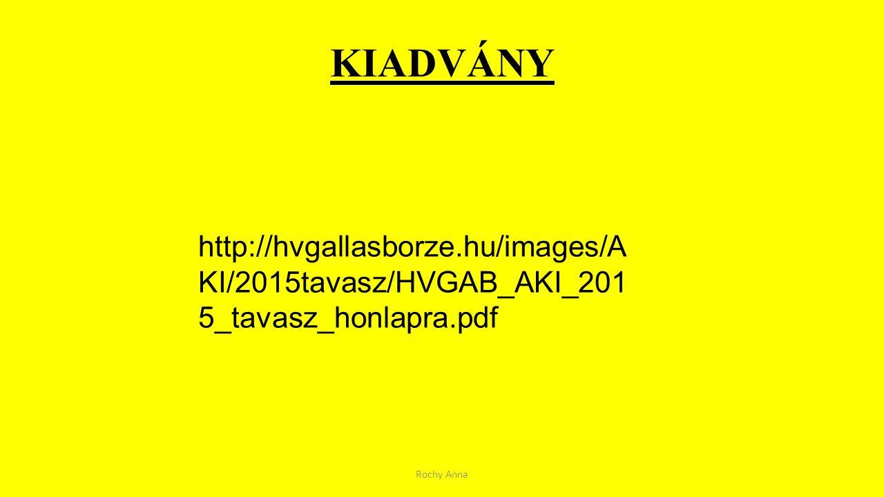 KIADVÁNY Rochy Anna http://hvgallasborze.hu/images/A KI/2015tavasz/HVGAB_AKI_201 5_tavasz_honlapra.pdf