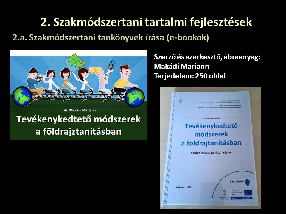 2. Szakmódszertani tartalmi fejlesztések 2.a. Szakmódszertani tankönyvek írása (e-bookok) Szerző és szerkesztő, ábraanyag: Makádi Mariann Terjedelem: