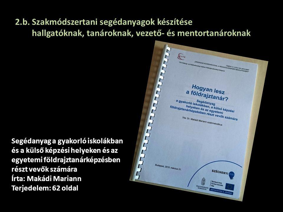 2.b. Szakmódszertani segédanyagok készítése hallgatóknak, tanároknak, vezető- és mentortanároknak Segédanyag a gyakorló iskolákban és a külső képzési