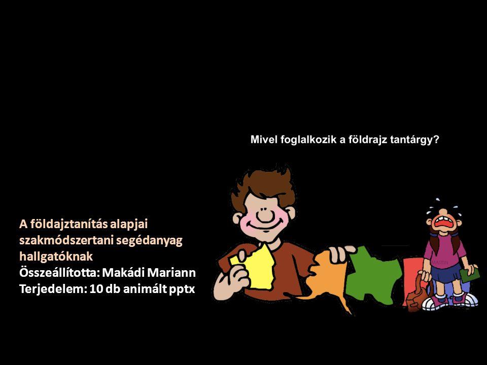 A földajztanítás alapjai szakmódszertani segédanyag hallgatóknak Összeállította: Makádi Mariann Terjedelem: 10 db animált pptx