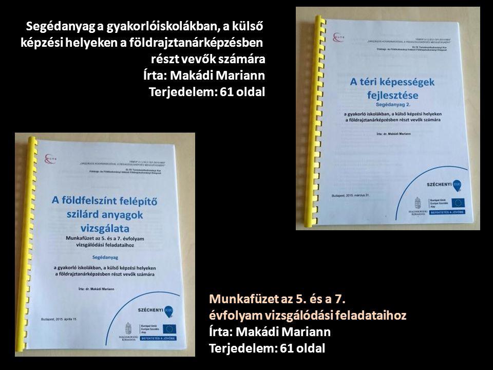 Segédanyag a gyakorlóiskolákban, a külső képzési helyeken a földrajztanárképzésben részt vevők számára Írta: Makádi Mariann Terjedelem: 61 oldal Munka