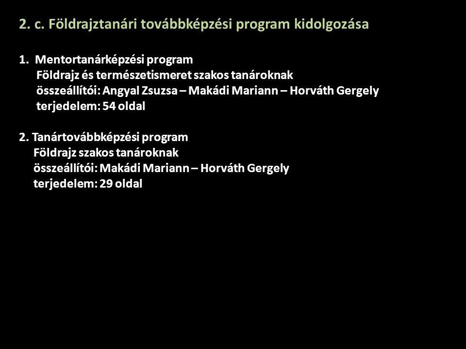 2. c. Földrajztanári továbbképzési program kidolgozása 1. Mentortanárképzési program Földrajz és természetismeret szakos tanároknak összeállítói: Angy