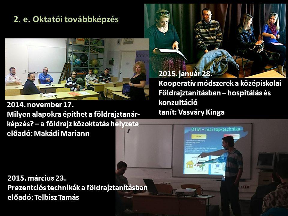 2. e. Oktatói továbbképzés 2014. november 17. Milyen alapokra építhet a földrajztanár- képzés? – a földrajz közoktatás helyzete előadó: Makádi Mariann