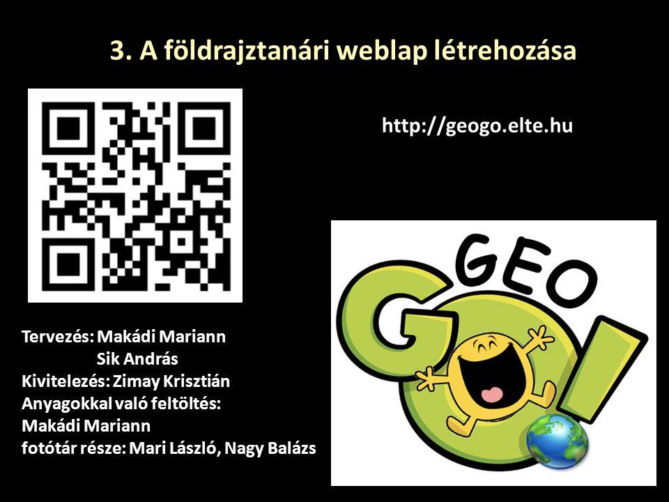3. A földrajztanári weblap létrehozása http://geogo.elte.hu Tervezés: Makádi Mariann Sik András Kivitelezés: Zimay Krisztián Anyagokkal való feltöltés