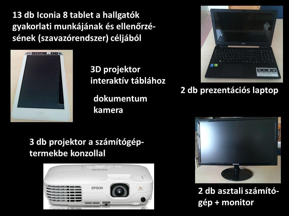 13 db Iconia 8 tablet a hallgatók gyakorlati munkájának és ellenőrzé- sének (szavazórendszer) céljából 2 db prezentációs laptop 2 db asztali számító- gép + monitor 3 db projektor a számítógép- termekbe konzollal 3D projektor interaktív táblához dokumentum kamera