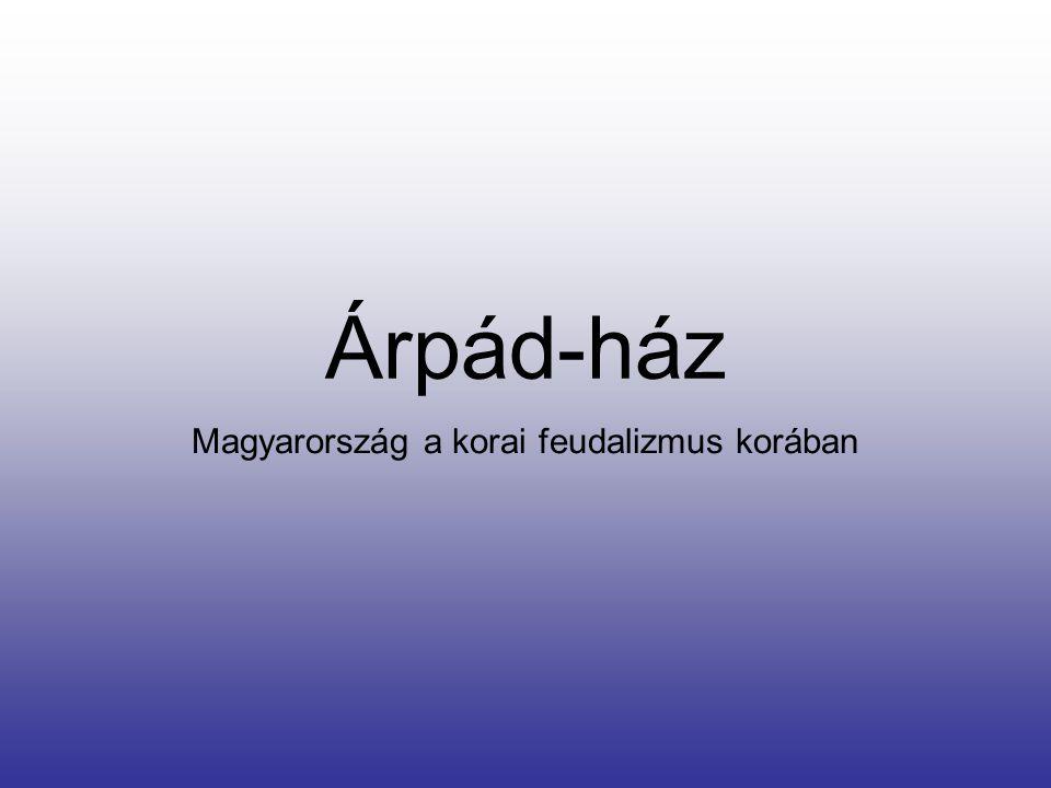Árpád-ház Magyarország a korai feudalizmus korában