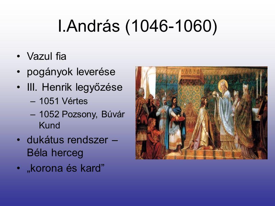 """I.András (1046-1060) Vazul fia pogányok leverése III. Henrik legyőzése –1051 Vértes –1052 Pozsony, Búvár Kund dukátus rendszer – Béla herceg """"korona é"""