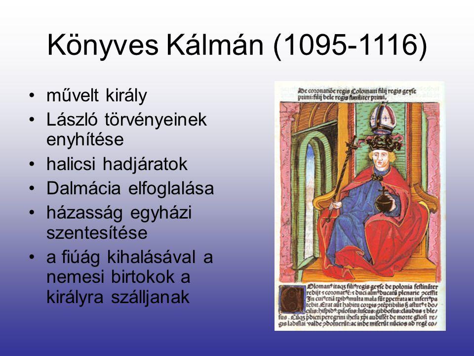 Könyves Kálmán (1095-1116) művelt király László törvényeinek enyhítése halicsi hadjáratok Dalmácia elfoglalása házasság egyházi szentesítése a fiúág k