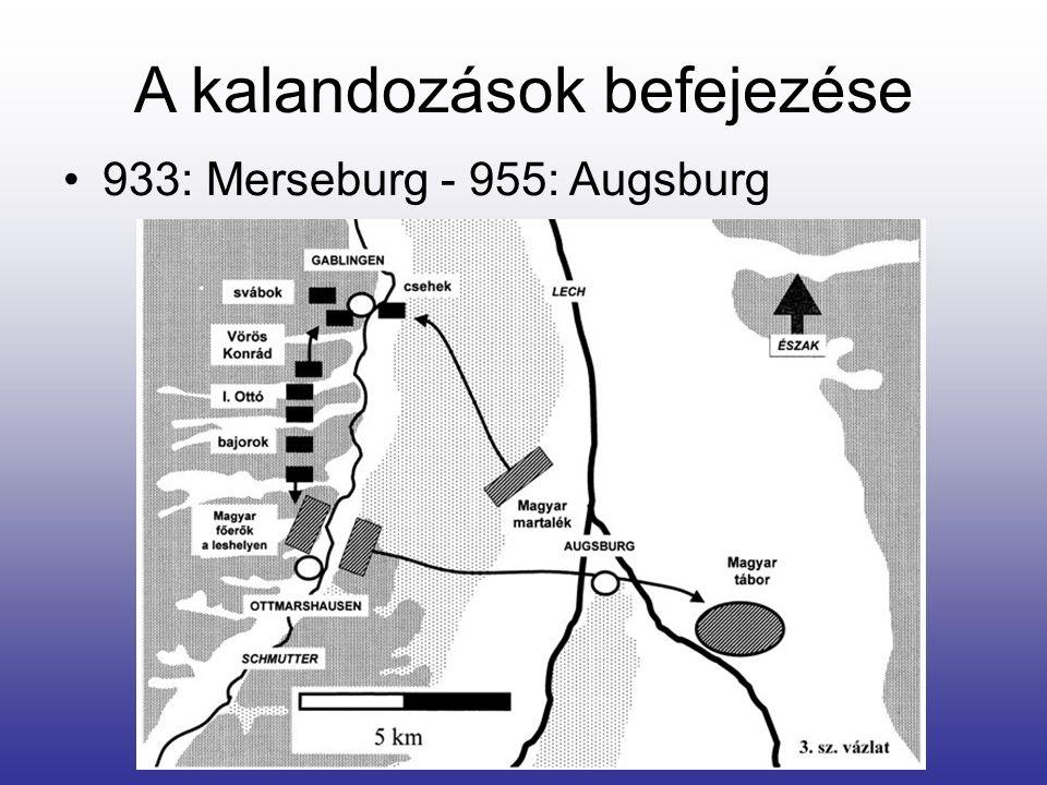 A kalandozások befejezése 933: Merseburg - 955: Augsburg
