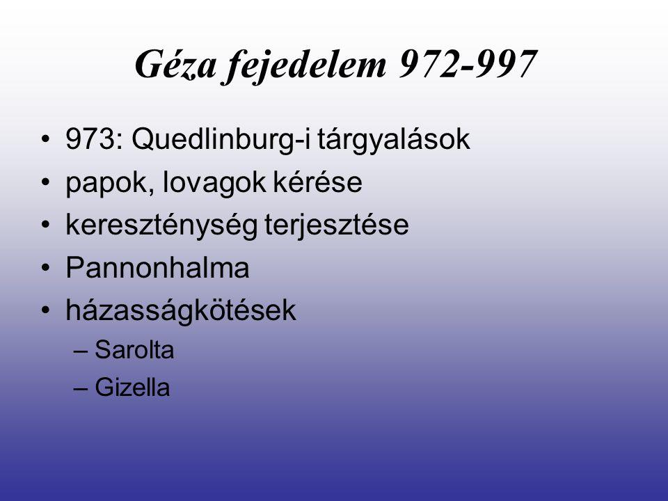 Géza fejedelem 972-997 973: Quedlinburg-i tárgyalások papok, lovagok kérése kereszténység terjesztése Pannonhalma házasságkötések –Sarolta –Gizella