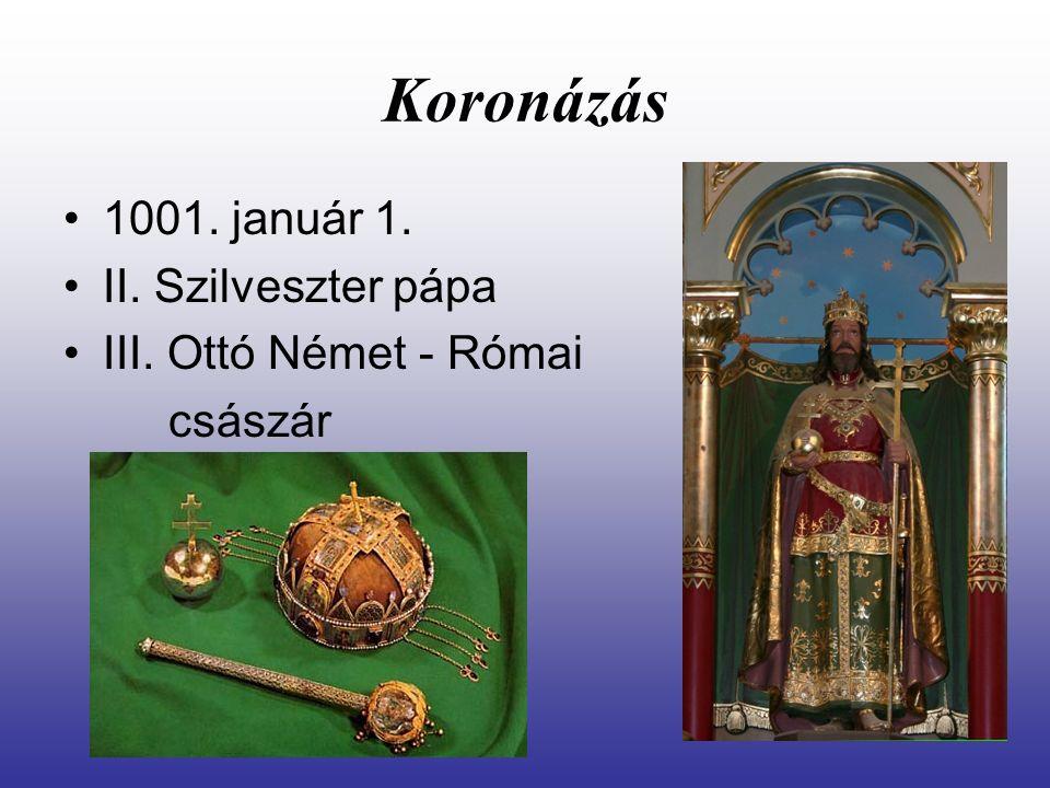 Koronázás 1001. január 1. II. Szilveszter pápa III. Ottó Német - Római császár