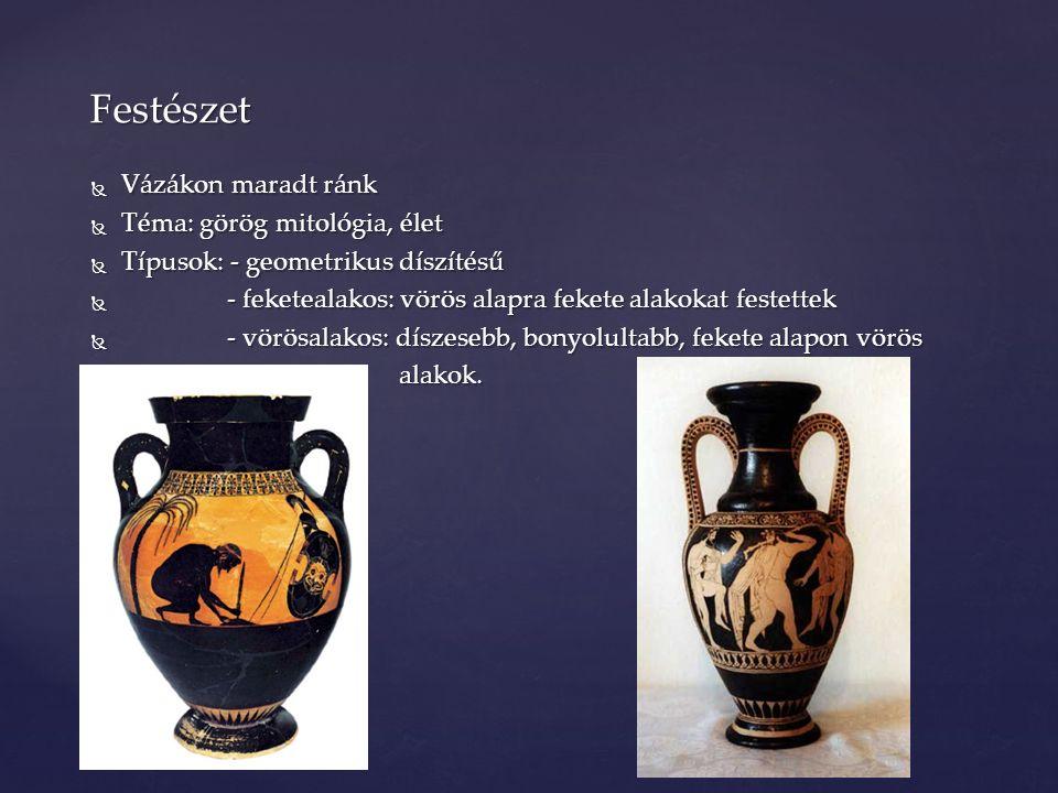  Vázákon maradt ránk  Téma: görög mitológia, élet  Típusok: - geometrikus díszítésű  - feketealakos: vörös alapra fekete alakokat festettek  - vö