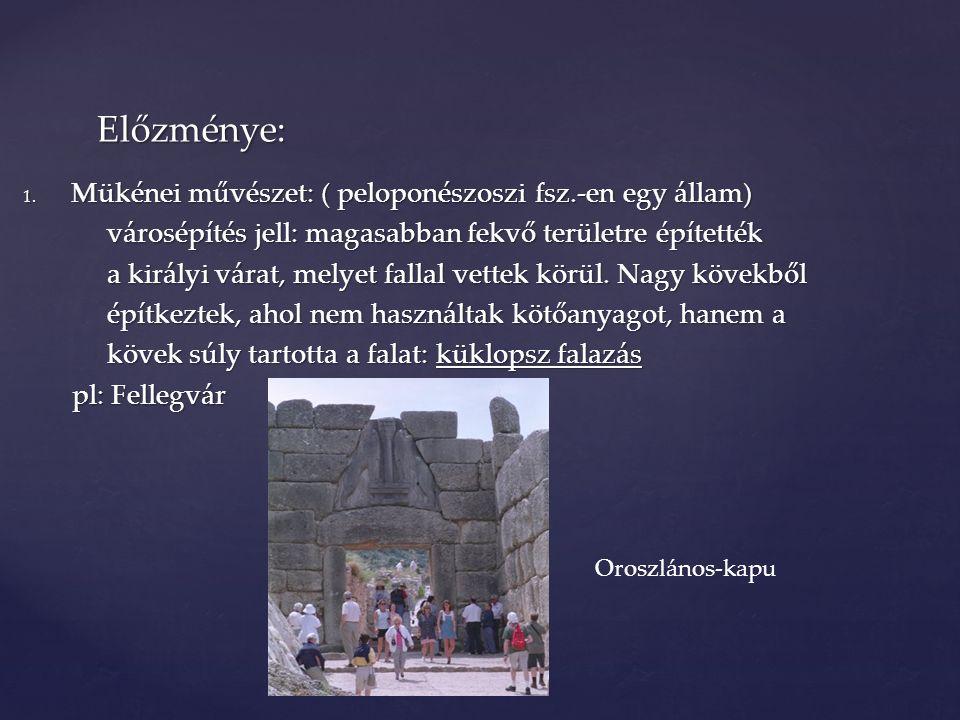 1. Mükénei művészet: ( peloponészoszi fsz.-en egy állam) városépítés jell: magasabban fekvő területre építették városépítés jell: magasabban fekvő ter