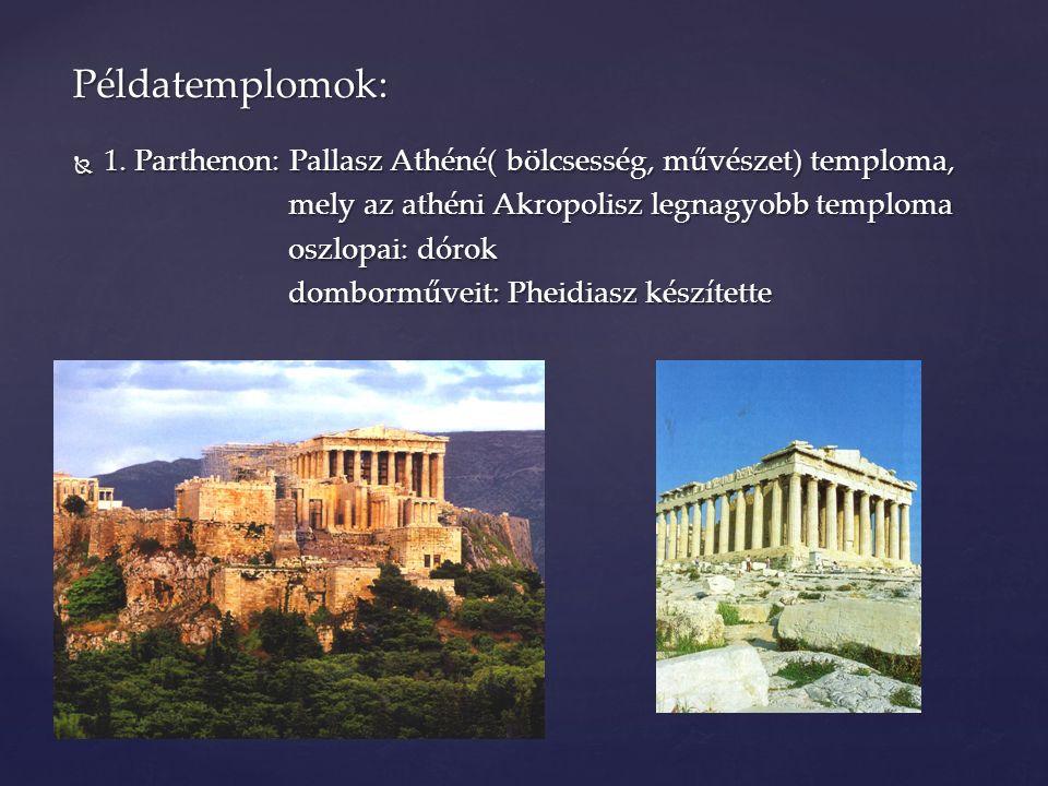  1. Parthenon: Pallasz Athéné( bölcsesség, művészet) temploma, mely az athéni Akropolisz legnagyobb temploma mely az athéni Akropolisz legnagyobb tem