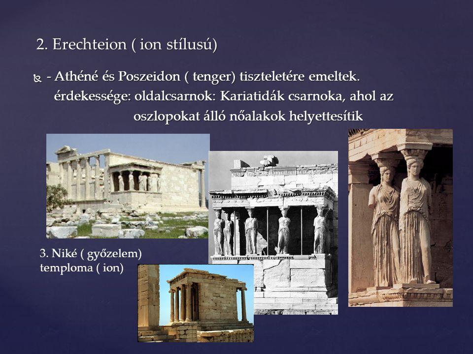  - Athéné és Poszeidon ( tenger) tiszteletére emeltek. érdekessége: oldalcsarnok: Kariatidák csarnoka, ahol az érdekessége: oldalcsarnok: Kariatidák