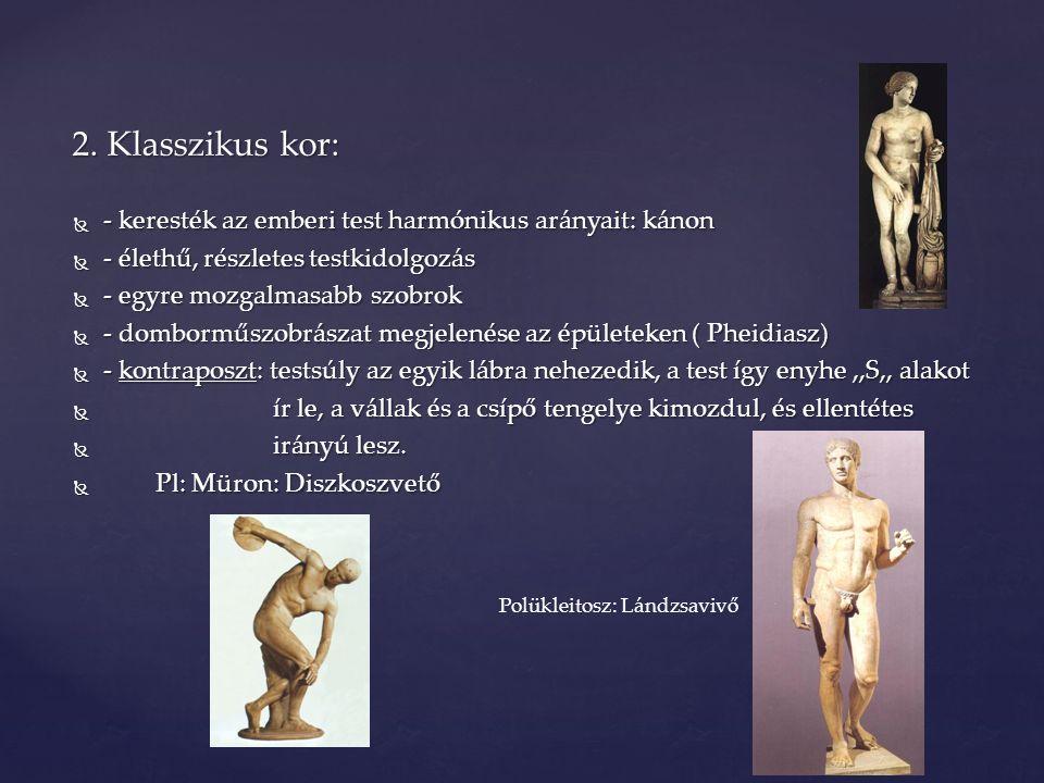  - keresték az emberi test harmónikus arányait: kánon  - élethű, részletes testkidolgozás  - egyre mozgalmasabb szobrok  - domborműszobrászat megj