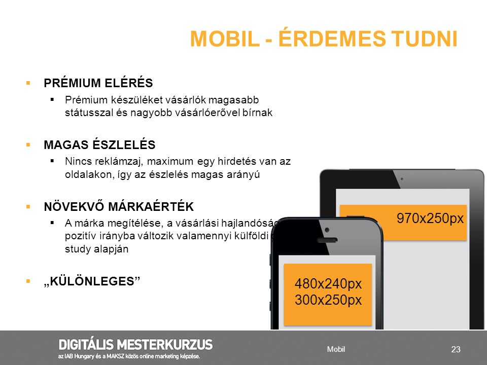 23 970x250px 480x240px 300x250px  PRÉMIUM ELÉRÉS  Prémium készüléket vásárlók magasabb státusszal és nagyobb vásárlóerővel bírnak  MAGAS ÉSZLELÉS 