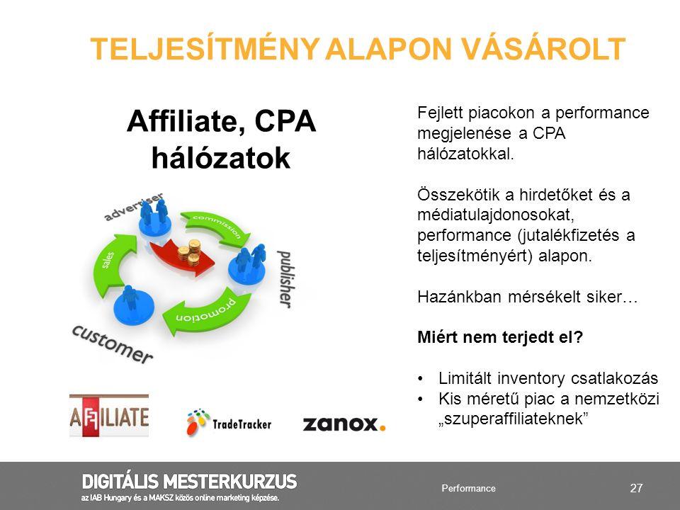 27 TELJESÍTMÉNY ALAPON VÁSÁROLT Affiliate, CPA hálózatok Fejlett piacokon a performance megjelenése a CPA hálózatokkal. Összekötik a hirdetőket és a m